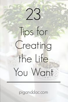 23 Tips for Creating the Life You Want