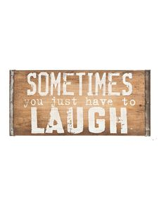 Take a look at this 'Sometimes You Just Have to Laugh' Wood Wall Sign today!