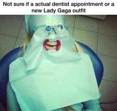 Not sure if an actual #dentist appointment or a new #LadyGaga outfit.