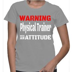 Warning Physical Trainer With An Attitude T-Shirt