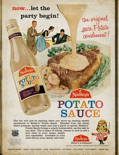 "Potato Sauce?!?  Says ""use in place of catsup, cheese or lard to add a new twist to your meats, salads and vegetables.""  I guess ""a twist"" would be accurate."