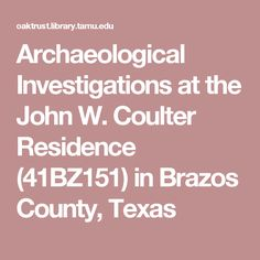 Archaeological Investigations at the John W. Coulter Residence (41BZ151) in Brazos County, Texas