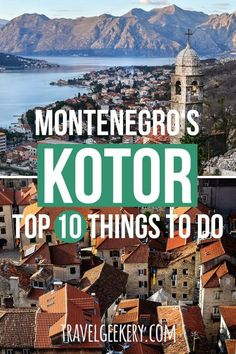 10 Things to do in Kotor Montenegro: Discover the best sights in Kotor Old Town, as well as awesome day trips from Kotor to beaches and islands. See what the Bay of Kotor has to offer for more than just a short stay out of a cruise ship. You can easily see Kotor's top sights in a day!  #kotor #montenegro #travelgeekery #balkans