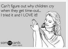 Can't figure out why children cry when they get time-out I tried it  I love it. LOL:)