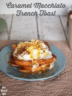 Caramel Macchiato French Toast