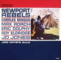 Jazz Artists Guild:NEWPORT REBELS: Charles Mingus, Eric Dolphy, Roy Eldridge, Jo Jones: Candid Records album cover