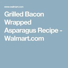 Grilled Bacon Wrapped Asparagus Recipe - Walmart.com