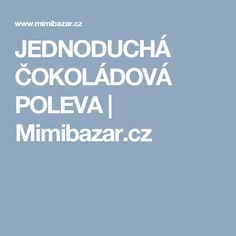 JEDNODUCHÁ ČOKOLÁDOVÁ POLEVA | Mimibazar.cz