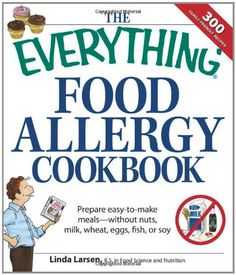 The Everything Food Allergy Cookbook: Prepare easy-to-make meals--without nuts, milk, wheat, eggs, fish or soy (Everything Series) by Linda Larsen,http://www.amazon.com/dp/1598695606/ref=cm_sw_r_pi_dp_rESBsb0XXNWS5AE1