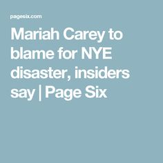 Mariah Carey to blame for NYE disaster, insiders say | Page Six