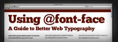 The best guide to using @font-face for web design. It's amazingly easy now!
