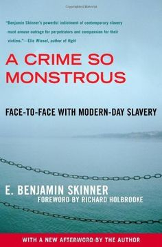 A Crime So Monstrous: Face-to-Face with Modern-Day Slavery by E. Benjamin Skinner, http://www.amazon.com/gp/product/0743290089/ref=cm_sw_r_pi_alp_6Kidrb1CZXPEN