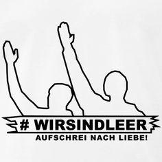 #WIRSINDLEER - Der Aufschrei nach Liebe Blog, Peace, Shirt, Love, Woman, Dress Shirt, Shirts, Room
