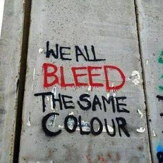 We all bleed the same color.