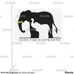 Save the Elephants Car Flag #elephants #endangered #animals #africa #blackandwhite