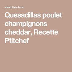 Quesadillas poulet champignons cheddar, Recette Ptitchef