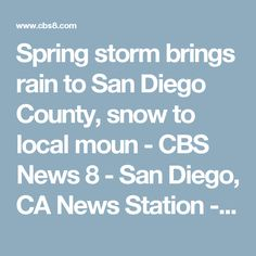 Spring storm brings rain to San Diego County, snow to local moun - CBS News 8 - San Diego, CA News Station - KFMB Channel 8