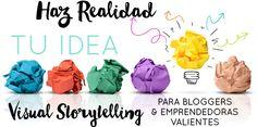 #Visual #Story #Marketing. Haz realidad tu idea! para #bloggers y #emprendedoras valientes. Programa que une #diseño gráfico, #storytelling y #marketingonline para hacer realidad tu #idea