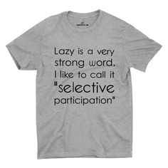 """Lazy Is A Very Strong Word I Like To Call It """"Selective Participation"""" Gray Unisex T-shirt 