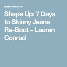 Shape Up: 7 Days to Skinny Jeans Re-Boot – Lauren Conrad