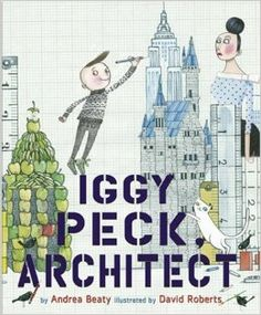 Iggy Peck, Architect: Andrea Beaty, David Roberts: 9780810911062: Amazon.com: Books