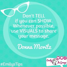 Don't TELL if you can SHOW. Whenever possible, use #VISUALS to share your message! @SociallySorted #EmilysTips