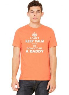 i cant keep calm because i am going to be a daddy white Tshirt