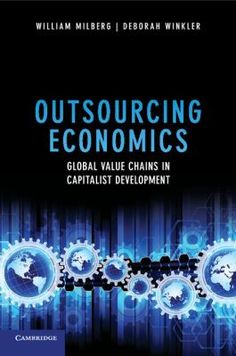Outsourcing economics : global value chains in capitalism development / William Milberg, Deberah Winkler. Cambridge : Cambridge University Press, 2013. Matèria: Subcontractació deslocalitzada; Mercat de treball; Comerç exterior; Globalització (Economia); Lliure comerç. http://cataleg.ub.edu/record=b2203868~S1*cat   #bibeco