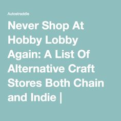 Never Shop At Hobby Lobby Again: A List Of Alternative Craft Stores Both Chain and Indie | Autostraddle