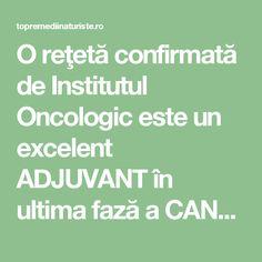 O reţetă confirmată de Institutul Oncologic este un excelent ADJUVANT în ultima fază a CANCERULUI - Top Remedii Naturiste