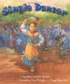 Picture book. Jingle Dancer by Cynthia Leitich Smith, illustrated by Ying-Hwa Hu and Cornelius Van Wright
