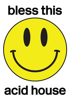 'Bless this acid house' Poster by LaBonj Acid House, Rave Store, Poster Text, Acid Art, More Wallpaper, A Day To Remember, S Shirt, Smile Face, Smiley