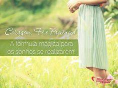 Coragem, fé e paciência. A formula mágica para os sonhos se realizarem. #coragem #fe #paciencia #formula #magico #sonho #vida