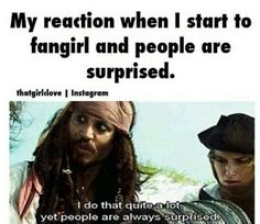 Fangirling and everyone looks at you with surprise like i do that all the time lol