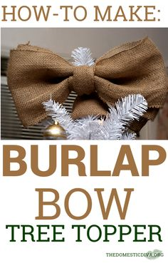 The Domestic Diva » How-to Decorate a White Christmas Tree with Burlap (Step by Step Instructions plus Burlap Bow Tree Topper Tutorial)