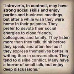 Tbh I'm like in the middle of being introverted and extro. Like most of the time I'll talk a little bit but then go right back to not talking because I get tired of it. I enjoy being alone with food and watching movies