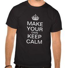 Make Your Own Keep Calm - Template Shirt http://www.zazzle.com/make_your_own_keep_calm_template_shirt-235771820047214070?rf=238675983783752015