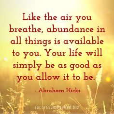 Like the air you breathe, abundance in all things is available to you. Pin this to your own quote board.