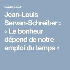 Jean-Louis Servan-Schreiber: «Le bonheur dépend de notre emploi du temps»