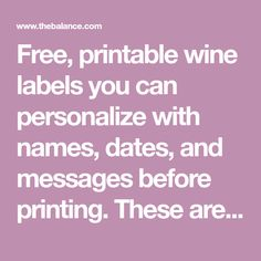 Free, printable wine labels you can personalize with names, dates, and messages before printing. These are great for weddings, parties, or as gifts.