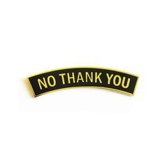 NO THANK YOU Enamel Pin