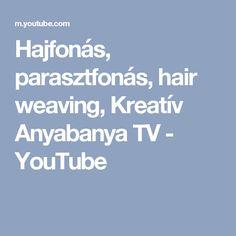 Hajfonás, parasztfonás, hair weaving, Kreatív Anyabanya TV - YouTube