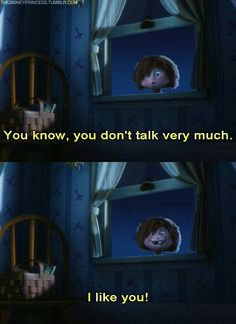 """""""You know... You don't talk very much! I like you!""""  UP 2009"""
