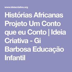 Histórias Africanas Projeto Um Conto que eu Conto | Ideia Criativa - Gi Barbosa Educação Infantil African History, Early Education, Diy Creative Ideas, Activities, Log Projects