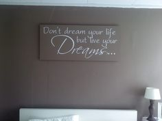 Don't dream your life but live your dreams Love Home, My Dream Home, Inspirational Text, Bedroom Quotes, Dorm Rooms, Dream Bedroom, Live For Yourself, Interior Design Living Room, Sweet Home