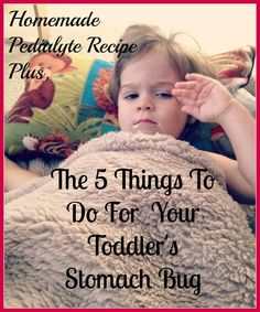The 5 things to do for your toddler's stomach bug; plus, a cheap, and easy homemade pedialyte recipe Sick Toddler, Sick Baby, Sick Kids, Homemade Pedialyte, Natural Baby, Kids Health, 5 Things, My Baby Girl, Home Remedies