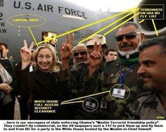 HILLARY CLINTONS SUPPORTERS, ISLAMIC TERRORISTS prevpinner:~The US sent a 747 to pick them up to and from a party at the White House Muslim Brotherhood...Oh no,no,no sooooooo wrong !!!! Hillary with the muslim brotherhood whom she and Obama helped take over Libya. Stop sharia law. IVE GOT A GREAT IDEA SEND HER TO A MUSLIM COUNTRY AND SEE HOW THEY TREAT HER THEN