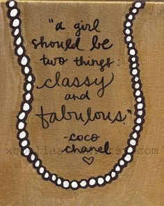 A girl should be two things: classy and fabulous.