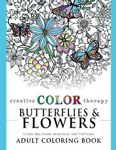 Introducing Butterflies and Flowers  Stress Relieving Mandalas and Patterns Adult Coloring Book Coloring for Grown Ups by Creative Color Therapy Volume 2. Great Product and follow us to get more updates!