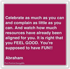 Abraham Hicks - Celebrate as much as you can and complain as little as you can.Watch how much resources are aligned for you. It is right that you feel good! Positive Quotes, Positive Vibes, Abraham Hicks Quotes, Law Of Attraction Quotes, New Thought, Good Advice, Self Help, Wise Words, Feel Good